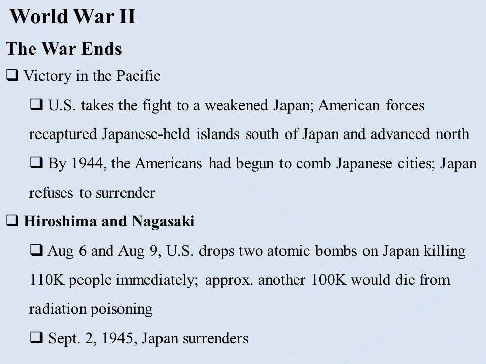 World War II The War Ends  Victory in the Pacific  U.S. takes the fight to a weakened Japan; American forces recaptured Japanese-held islands south