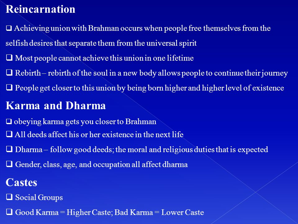 Reincarnation  Achieving union with Brahman occurs when people free themselves from the selfish desires that separate them from the universal spirit