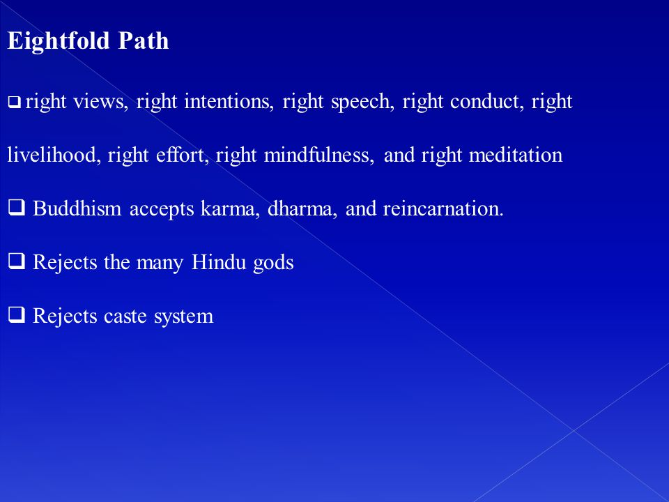 Eightfold Path  right views, right intentions, right speech, right conduct, right livelihood, right effort, right mindfulness, and right meditation 