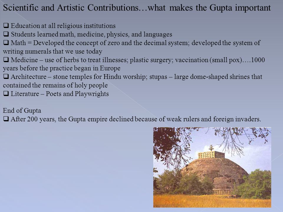 Scientific and Artistic Contributions…what makes the Gupta important  Education at all religious institutions  Students learned math, medicine, phys