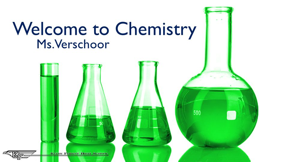 Welcome to Chemistry Ms. Verschoor