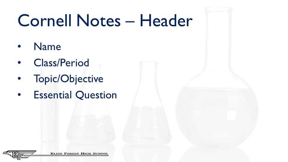 Cornell Notes – Header Name Class/Period Topic/Objective Essential Question