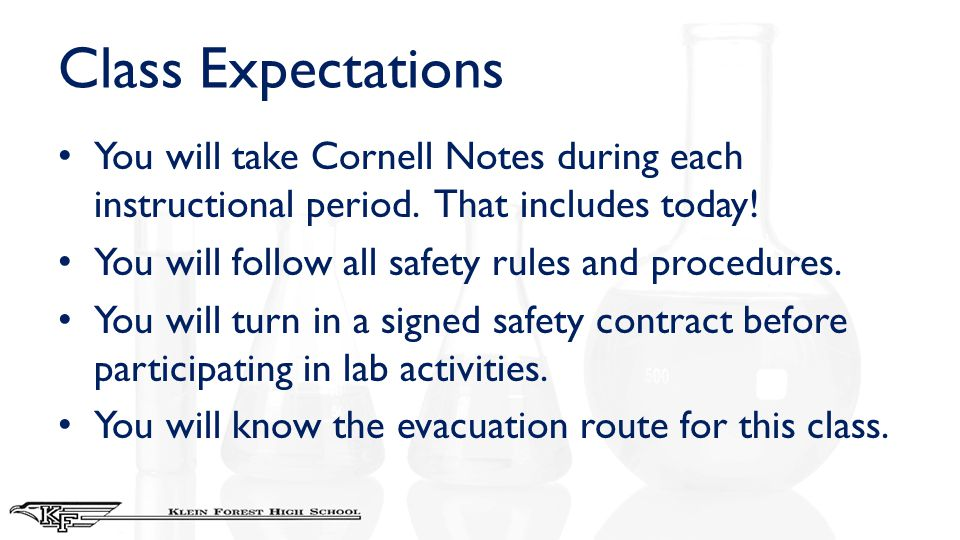Class Expectations You will take Cornell Notes during each instructional period. That includes today! You will follow all safety rules and procedures.