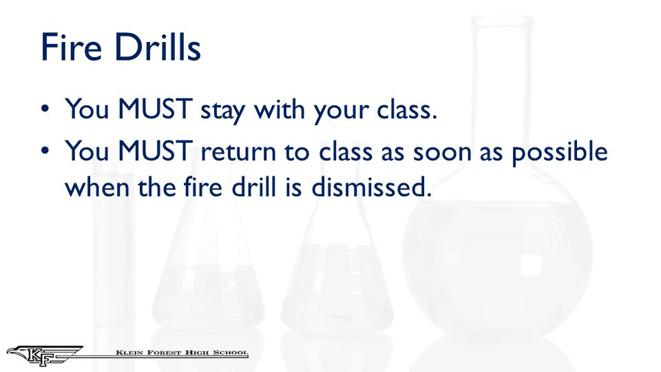Fire Drills You MUST stay with your class. You MUST return to class as soon as possible when the fire drill is dismissed.