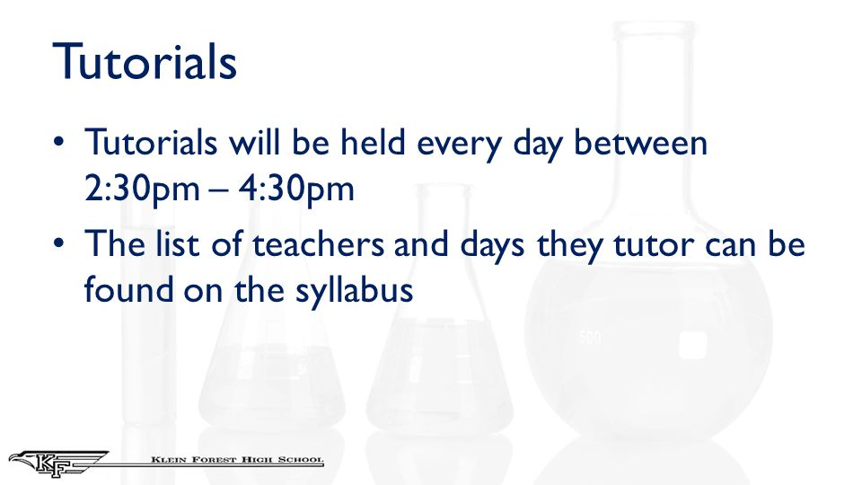Tutorials Tutorials will be held every day between 2:30pm – 4:30pm The list of teachers and days they tutor can be found on the syllabus