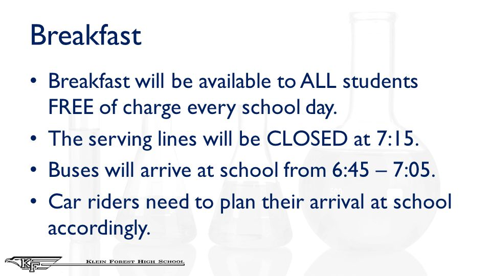 Breakfast Breakfast will be available to ALL students FREE of charge every school day. The serving lines will be CLOSED at 7:15. Buses will arrive at