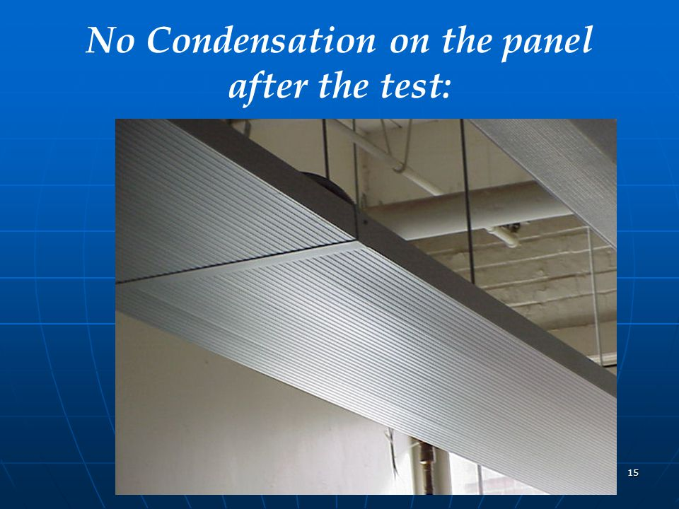 15 No Condensation on the panel after the test: