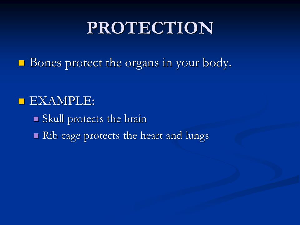 PRODUCTION Some bones in your body produce substances that your body needs.