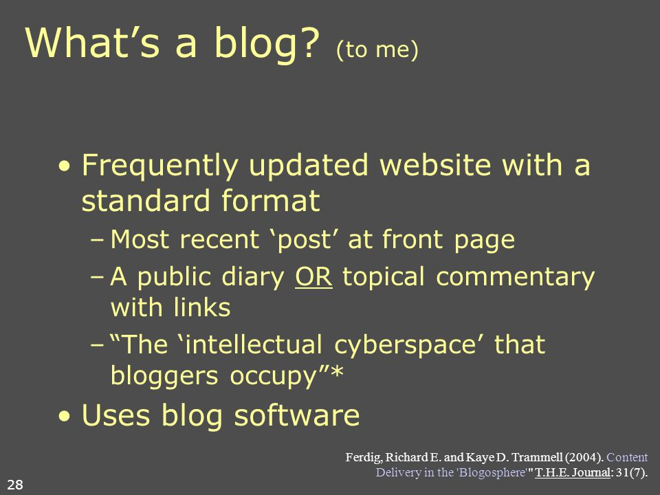 BI with Blogs We can use blogs as replacements for: –bibliography management software (Endnote) –research diaries –3x5 cards –Sticky notes –Web bookmarks Blogs are currently being used in classrooms for: –News sites and newsletters –Group projects –Teacher blogs, students respond –Class listservs and threaded discussion lists 27
