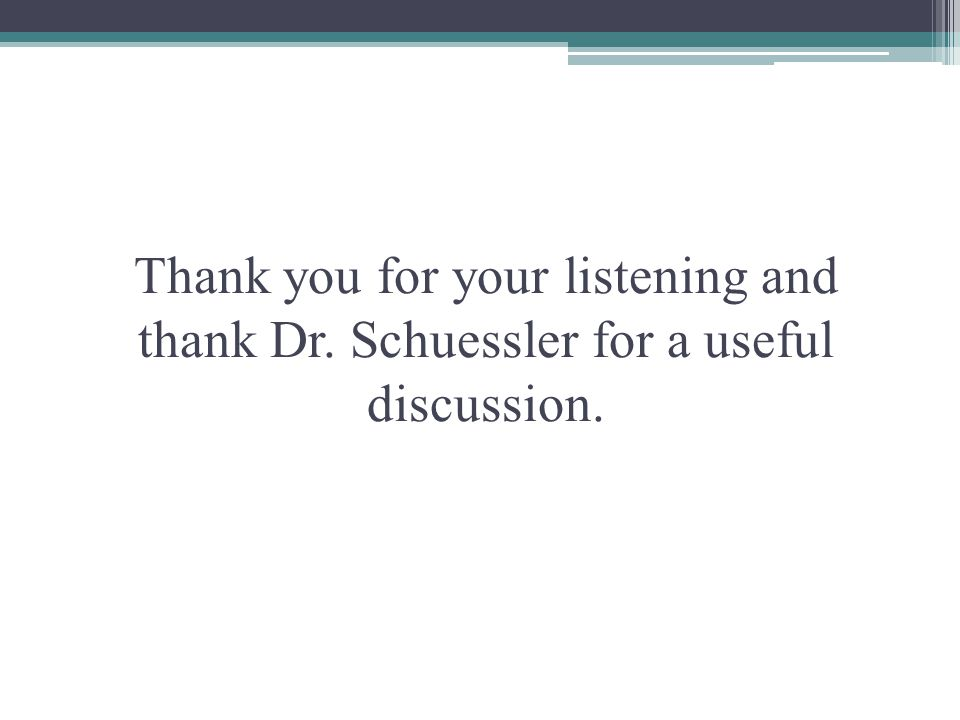 Thank you for your listening and thank Dr. Schuessler for a useful discussion.