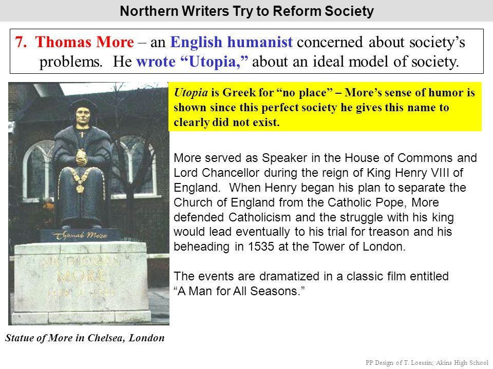 """Northern Writers Try to Reform Society 7. Thomas More – an English humanist concerned about society's problems. He wrote """"Utopia,"""" about an ideal mode"""