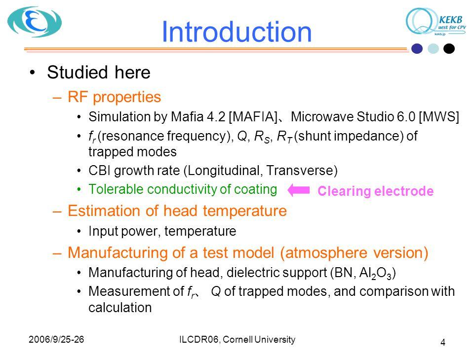 2006/9/25-26 ILCDR06, Cornell University 35 Clearing Electrode Z //  =10  -1 m -1 ~150 MHz (~ /2 resonance) Metal Ceramics R S <~1  Q ~ 2/0.06~30 @2GHz