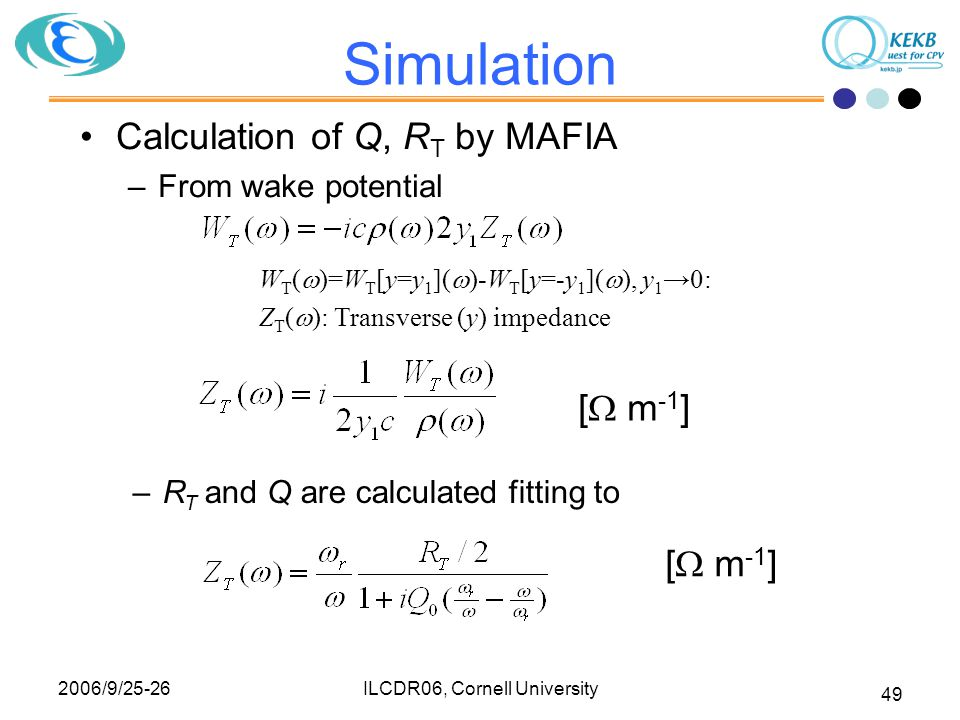 2006/9/25-26 ILCDR06, Cornell University 49 Simulation –R T and Q are calculated fitting to Calculation of Q, R T by MAFIA –From wake potential W T (