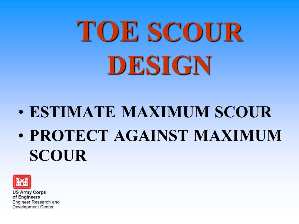 TOE SCOUR DESIGN ESTIMATE MAXIMUM SCOUR PROTECT AGAINST MAXIMUM SCOUR