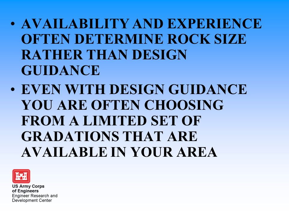 AVAILABILITY AND EXPERIENCE OFTEN DETERMINE ROCK SIZE RATHER THAN DESIGN GUIDANCE EVEN WITH DESIGN GUIDANCE YOU ARE OFTEN CHOOSING FROM A LIMITED SET