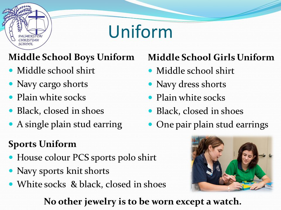 Uniform Middle School Boys Uniform Middle school shirt Navy cargo shorts Plain white socks Black, closed in shoes A single plain stud earring Sports Uniform House colour PCS sports polo shirt Navy sports knit shorts White socks & black, closed in shoes No other jewelry is to be worn except a watch.