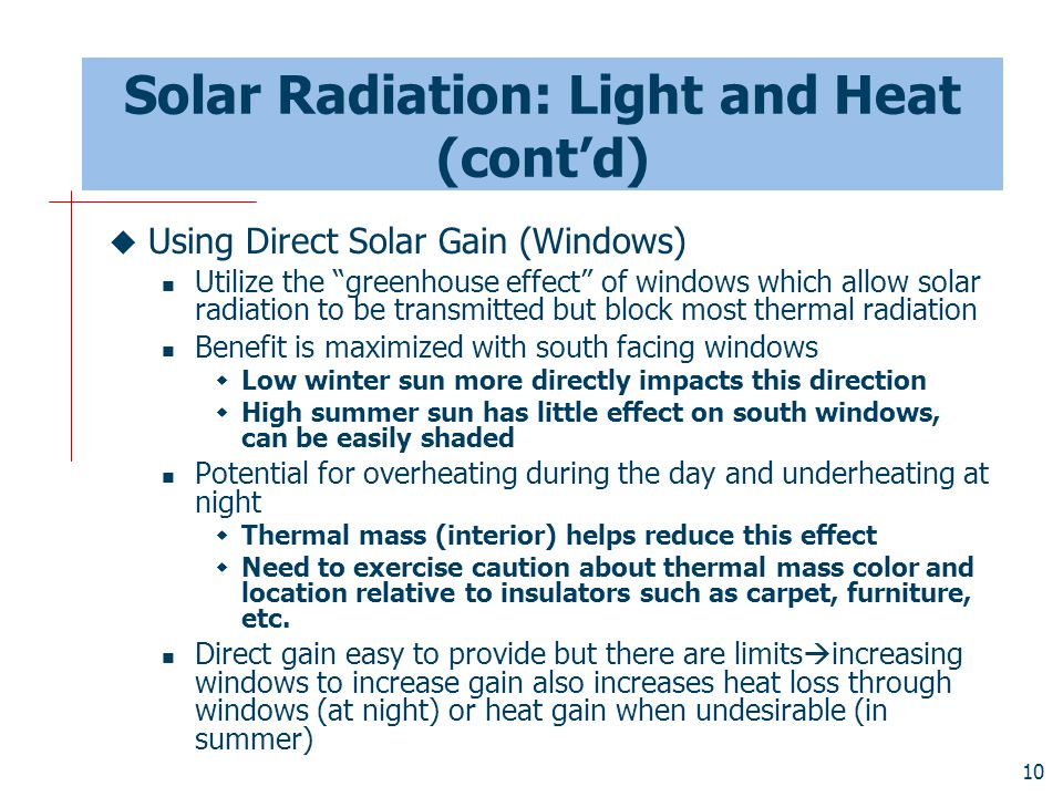 """10 Solar Radiation: Light and Heat (cont'd)  Using Direct Solar Gain (Windows) Utilize the """"greenhouse effect"""" of windows which allow solar radiation"""