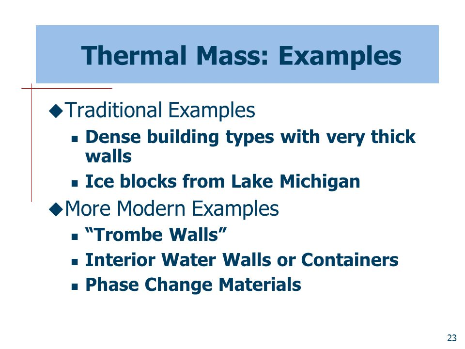 """23 Thermal Mass: Examples  Traditional Examples Dense building types with very thick walls Ice blocks from Lake Michigan  More Modern Examples """"Trom"""