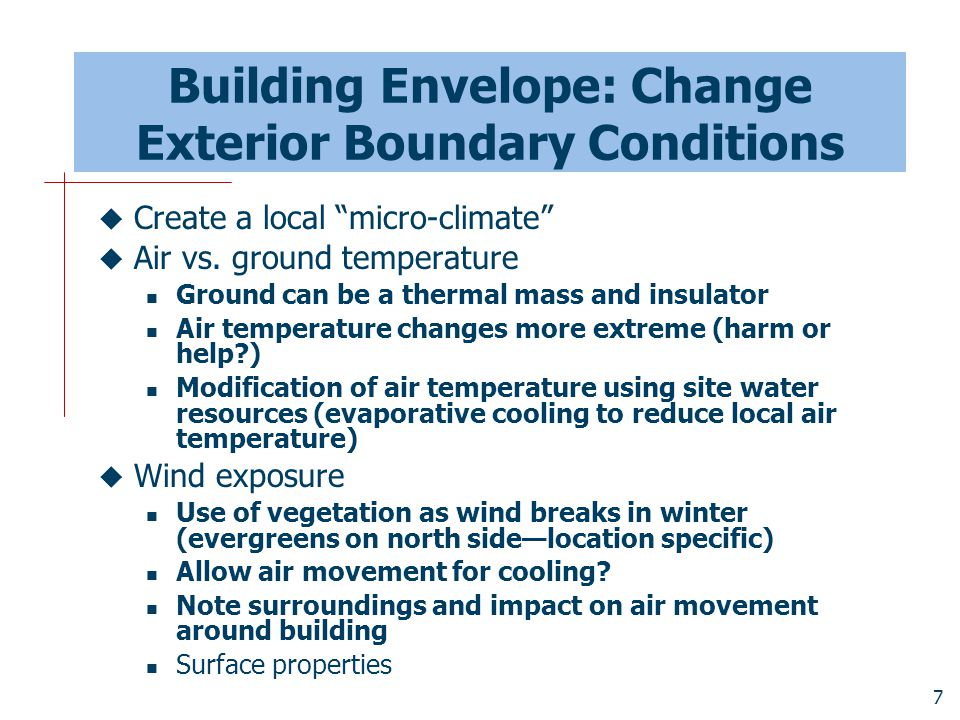 """7 Building Envelope: Change Exterior Boundary Conditions  Create a local """"micro-climate""""  Air vs. ground temperature Ground can be a thermal mass an"""