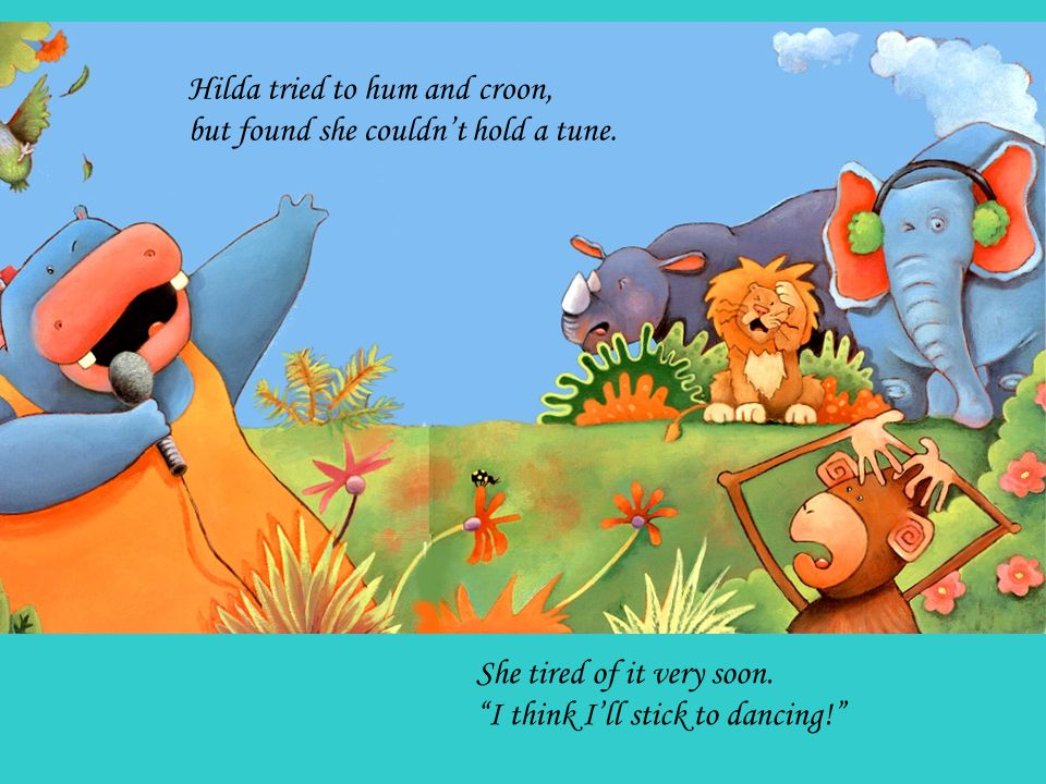 said the rhinos in distress. If she'd only take up singing, then she wouldn't make a mess!