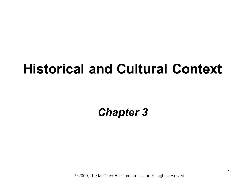 1 Historical and Cultural Context Chapter 3 © 2009, The McGraw-Hill Companies, Inc.