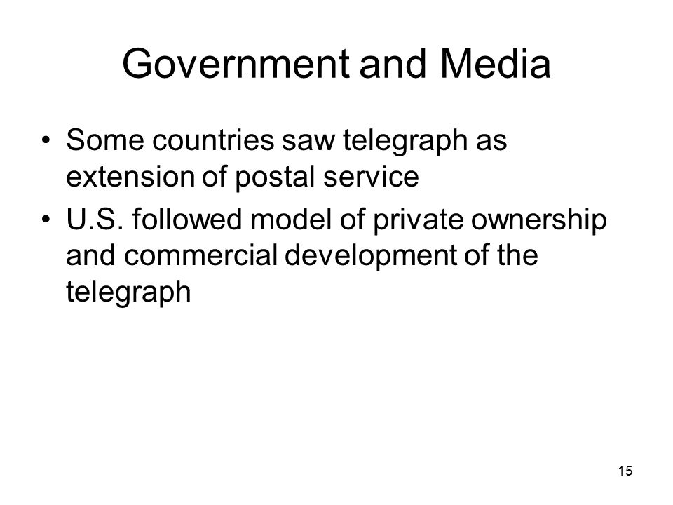 15 Government and Media Some countries saw telegraph as extension of postal service U.S.