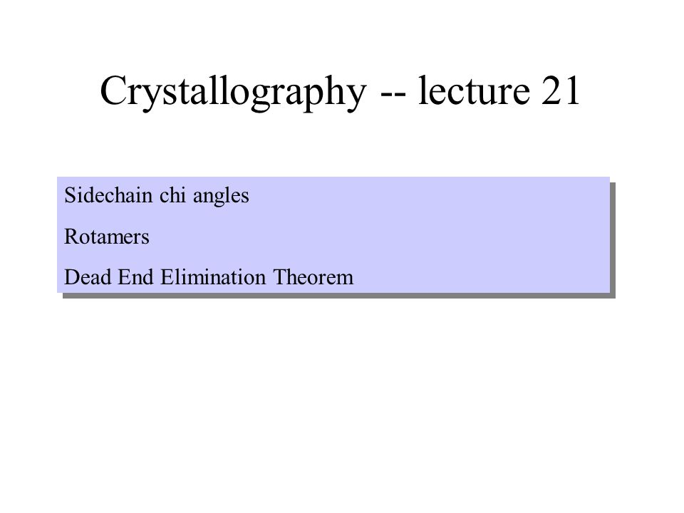 Crystallography -- lecture 21 Sidechain chi angles Rotamers Dead End Elimination Theorem Sidechain chi angles Rotamers Dead End Elimination Theorem