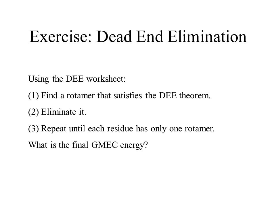 Exercise: Dead End Elimination Using the DEE worksheet: (1) Find a rotamer that satisfies the DEE theorem.