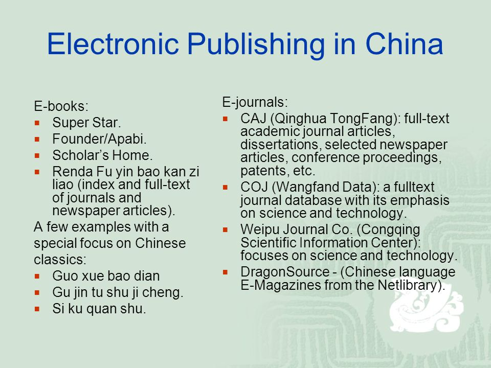 Electronic Publishing in China E-books:  Super Star.  Founder/Apabi.  Scholar's Home.  Renda Fu yin bao kan zi liao (index and full-text of journa