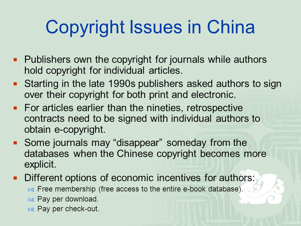 Copyright Issues in China  Publishers own the copyright for journals while authors hold copyright for individual articles.  Starting in the late 199