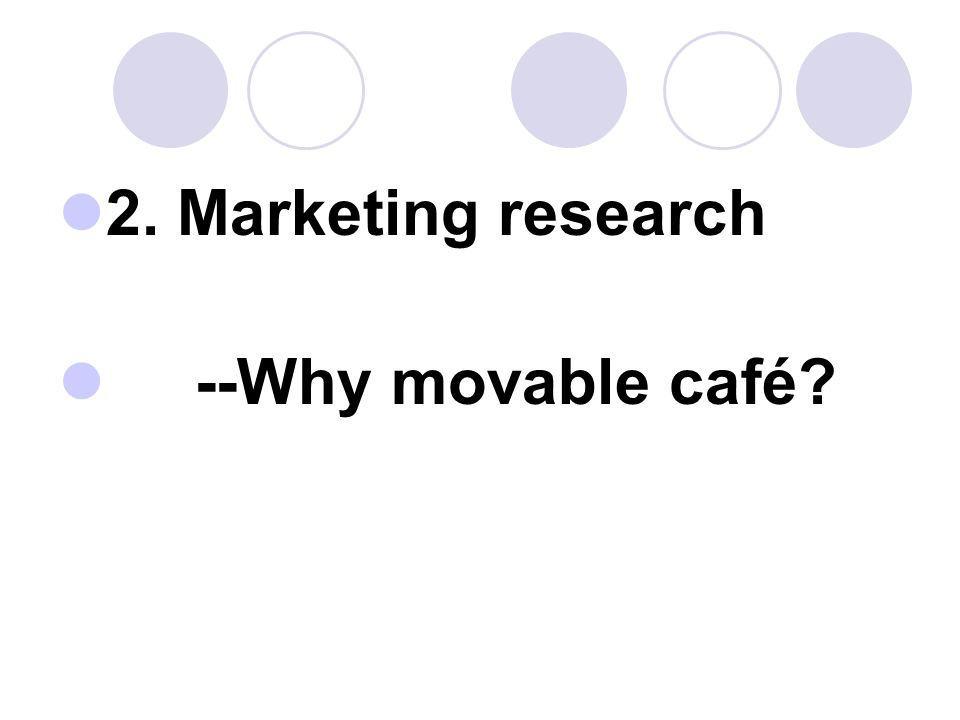 2. Marketing research --Why movable café