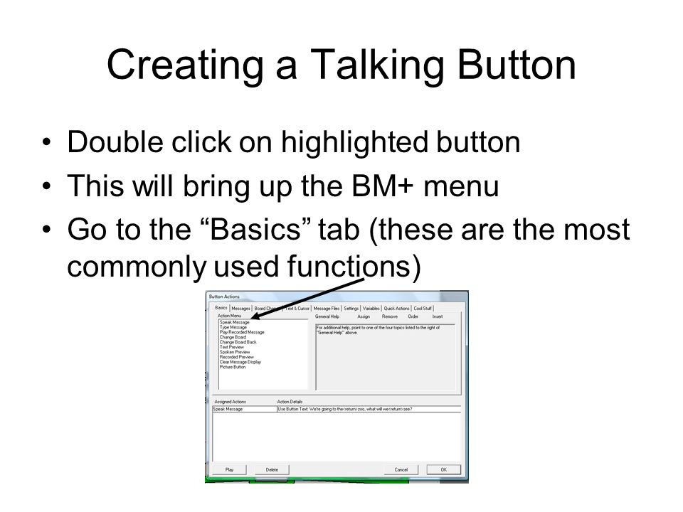 Creating a Talking Button Double click on highlighted button This will bring up the BM+ menu Go to the Basics tab (these are the most commonly used functions)