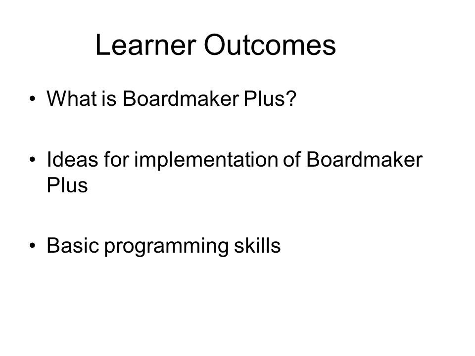 Learner Outcomes What is Boardmaker Plus.