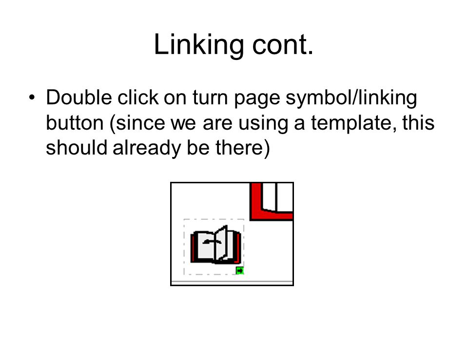 Linking cont. Double click on turn page symbol/linking button (since we are using a template, this should already be there)