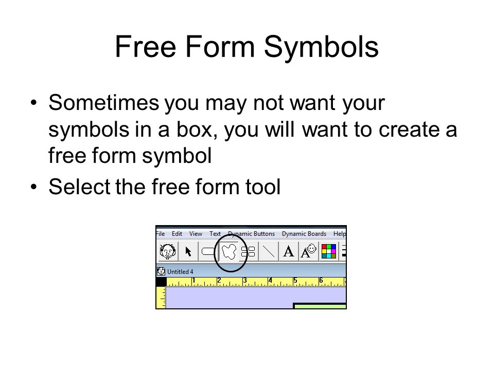 Free Form Symbols Sometimes you may not want your symbols in a box, you will want to create a free form symbol Select the free form tool