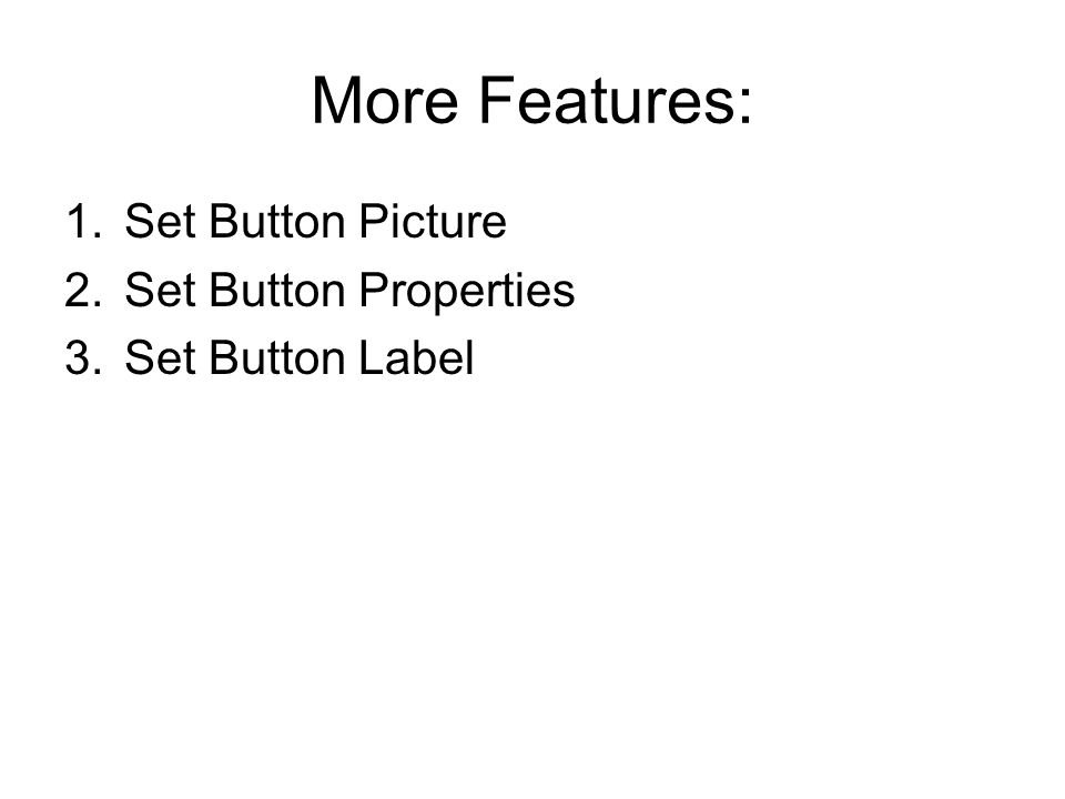 More Features: 1.Set Button Picture 2.Set Button Properties 3.Set Button Label