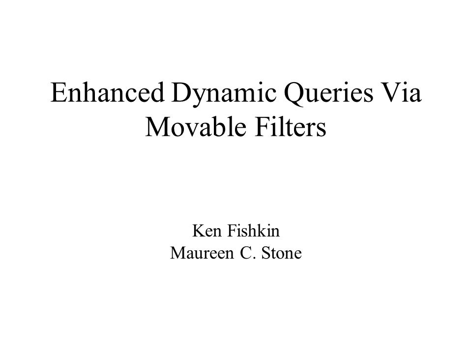 Enhanced Dynamic Queries Via Movable Filters Ken Fishkin Maureen C. Stone