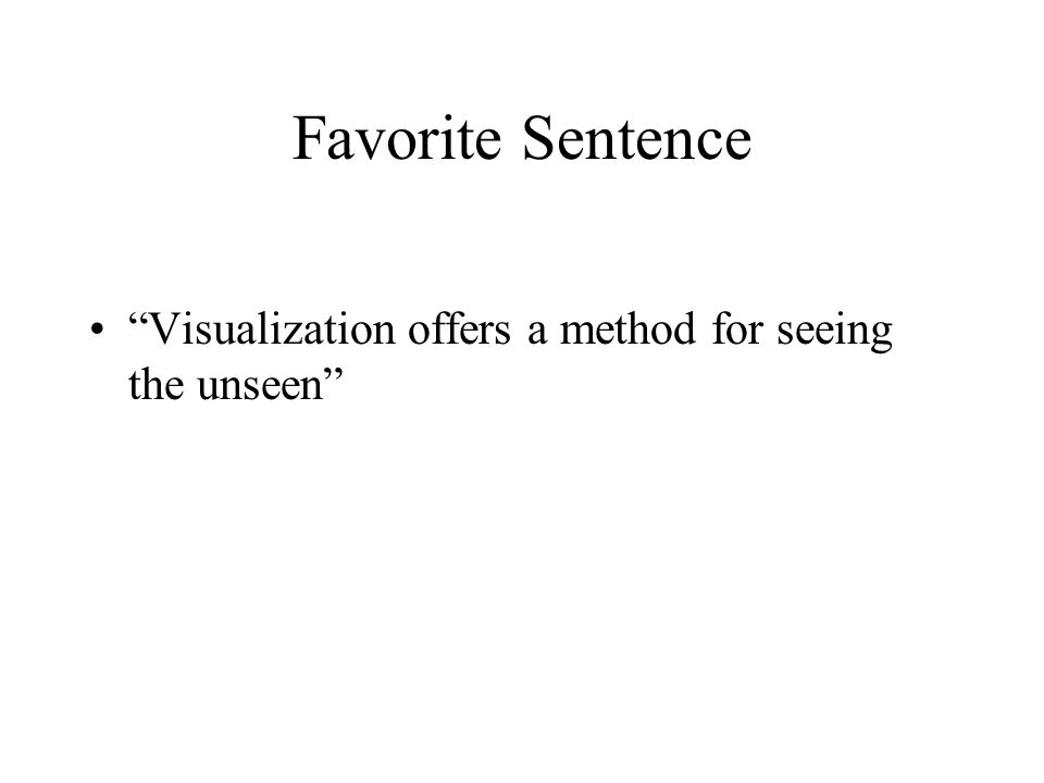 "Favorite Sentence ""Visualization offers a method for seeing the unseen"""