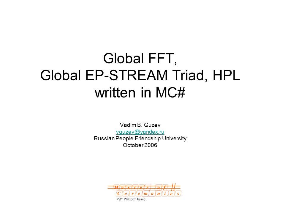 Global FFT, Global EP-STREAM Triad, HPL written in MC# Vadim B.