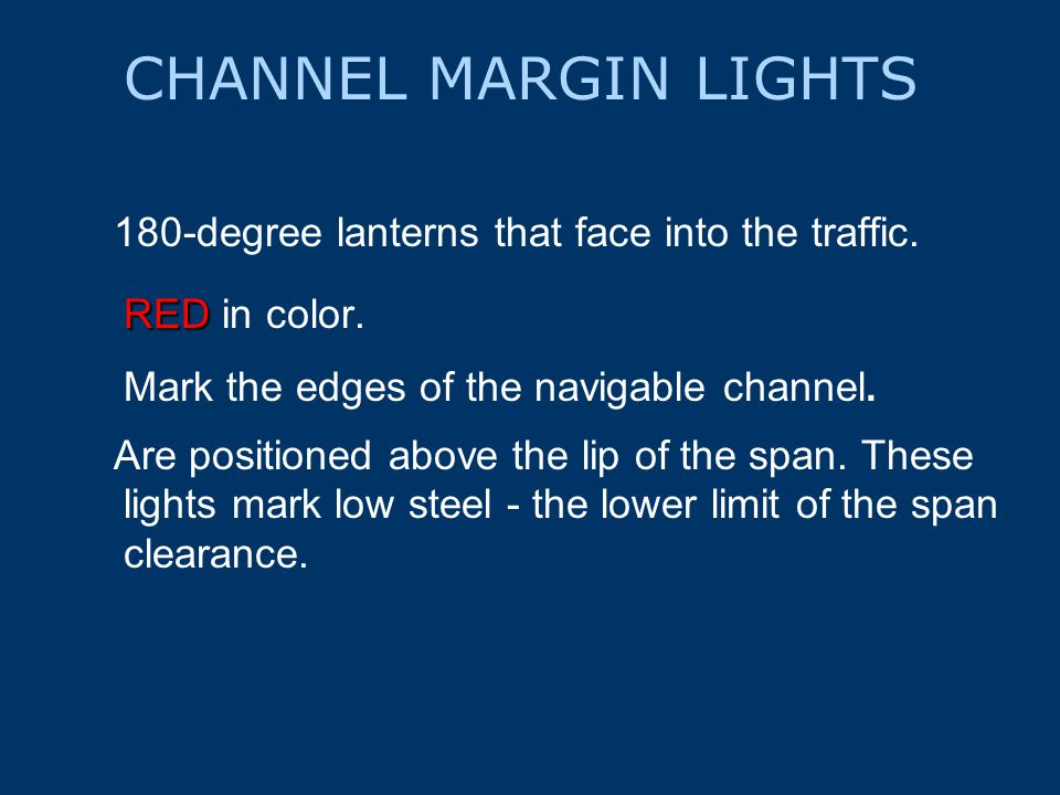 CHANNEL MARGIN LIGHTS 180-degree lanterns that face into the traffic.