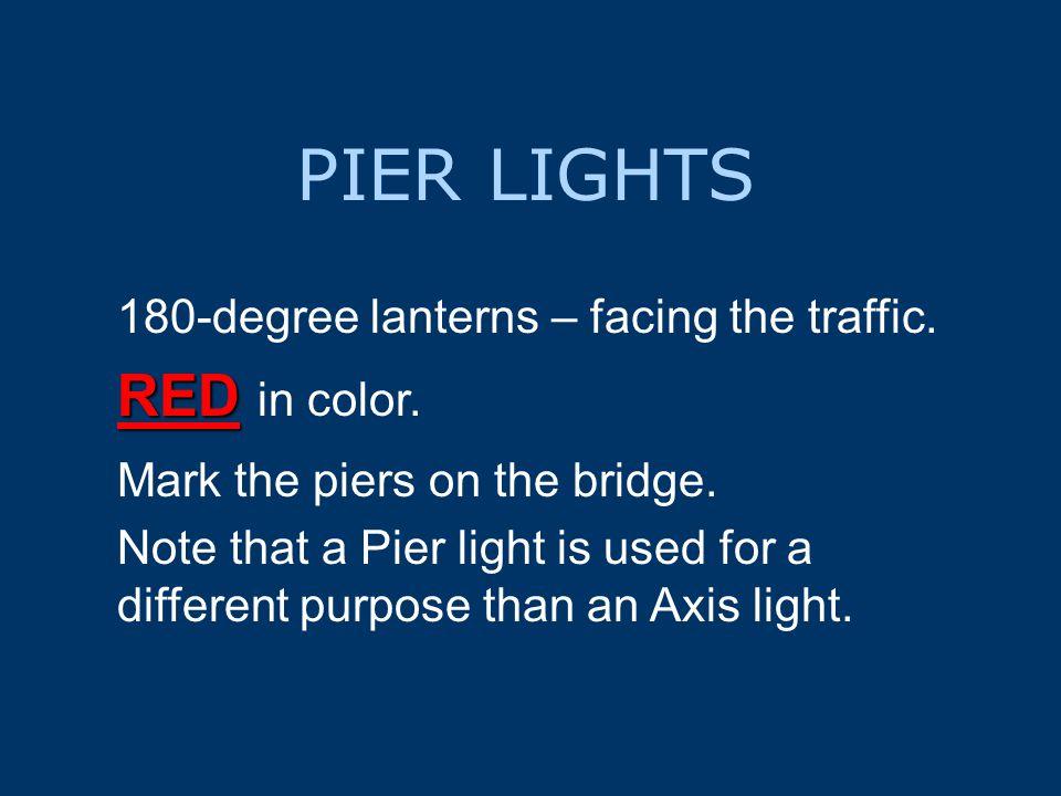 PIER LIGHTS 180-degree lanterns – facing the traffic.