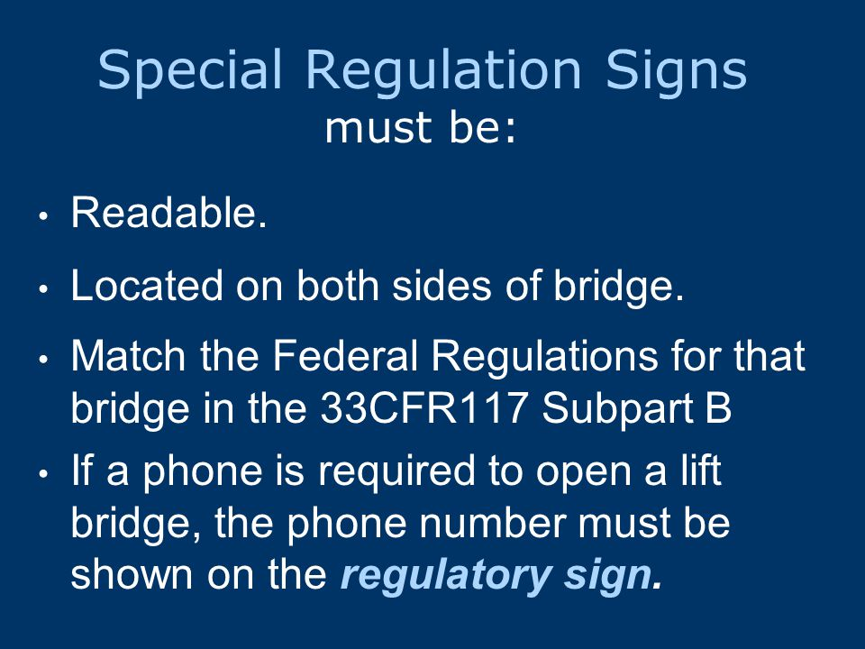 Special Regulation Signs must be: Readable. Located on both sides of bridge.