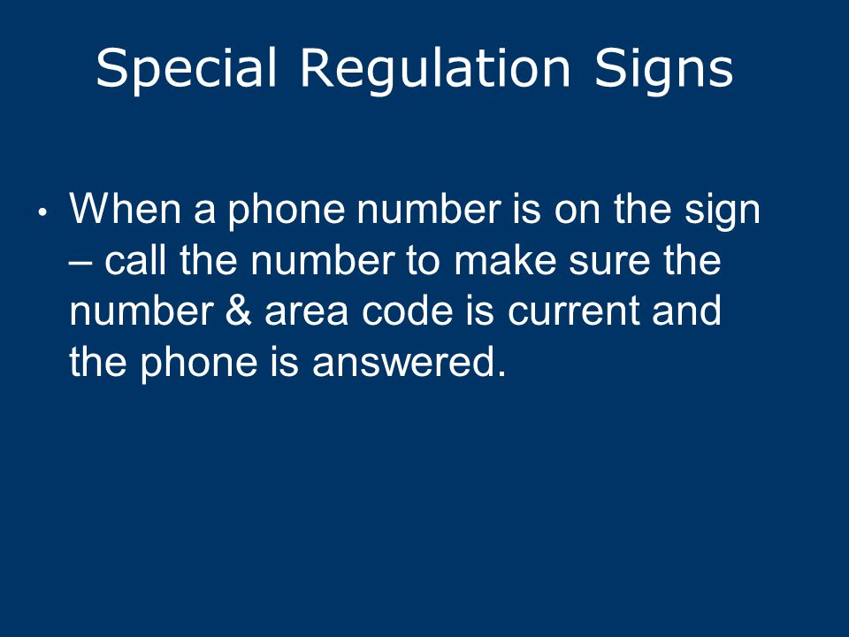 Special Regulation Signs When a phone number is on the sign – call the number to make sure the number & area code is current and the phone is answered.
