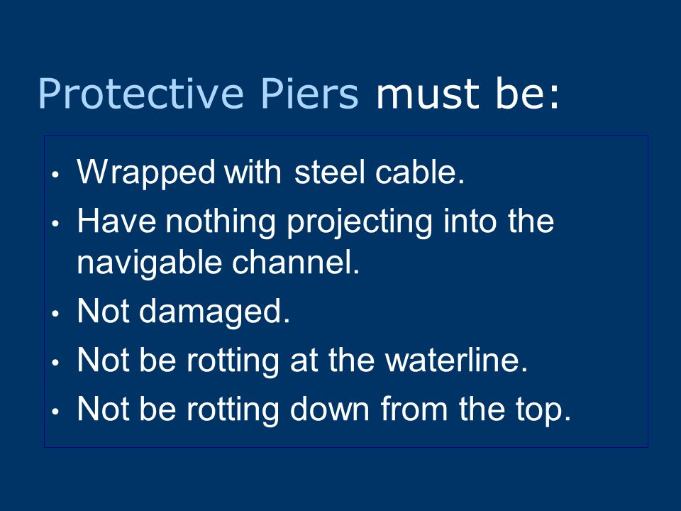 Protective Piers must be: Wrapped with steel cable.