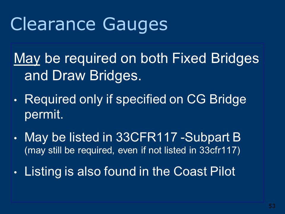 53 Clearance Gauges May be required on both Fixed Bridges and Draw Bridges.