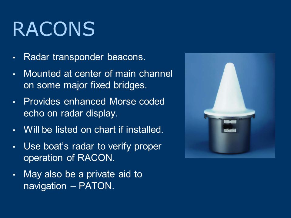 RACONS Radar transponder beacons. Mounted at center of main channel on some major fixed bridges.