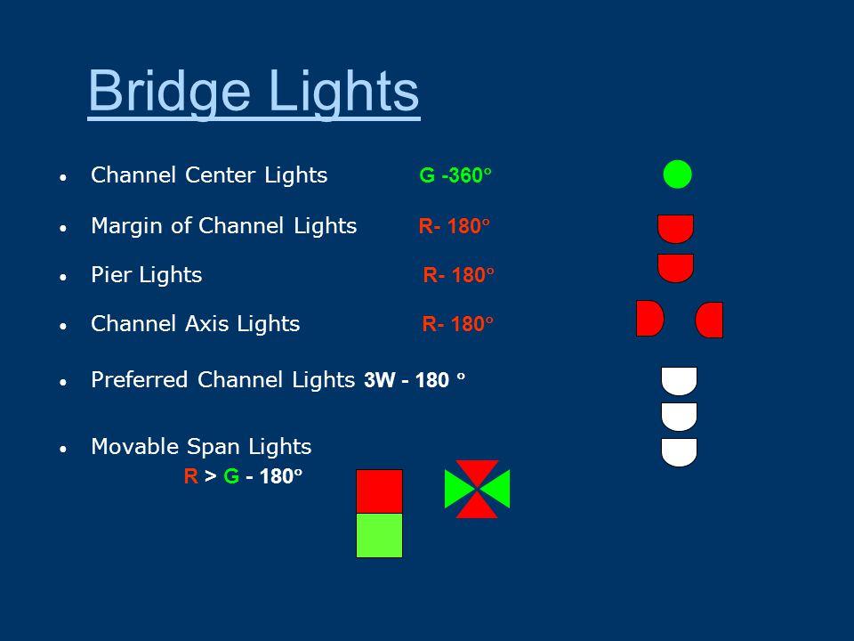 Channel Center Lights G -360  Margin of Channel Lights R- 180  Pier Lights R- 180  Channel Axis Lights R- 180  Preferred Channel Lights 3W - 180  Movable Span Lights R > G - 180  Bridge Lights