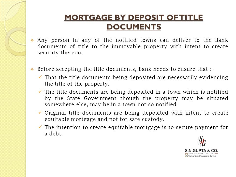 MORTGAGE BY DEPOSIT OF TITLE DOCUMENTS  Any person in any of the notified towns can deliver to the Bank documents of title to the immovable property