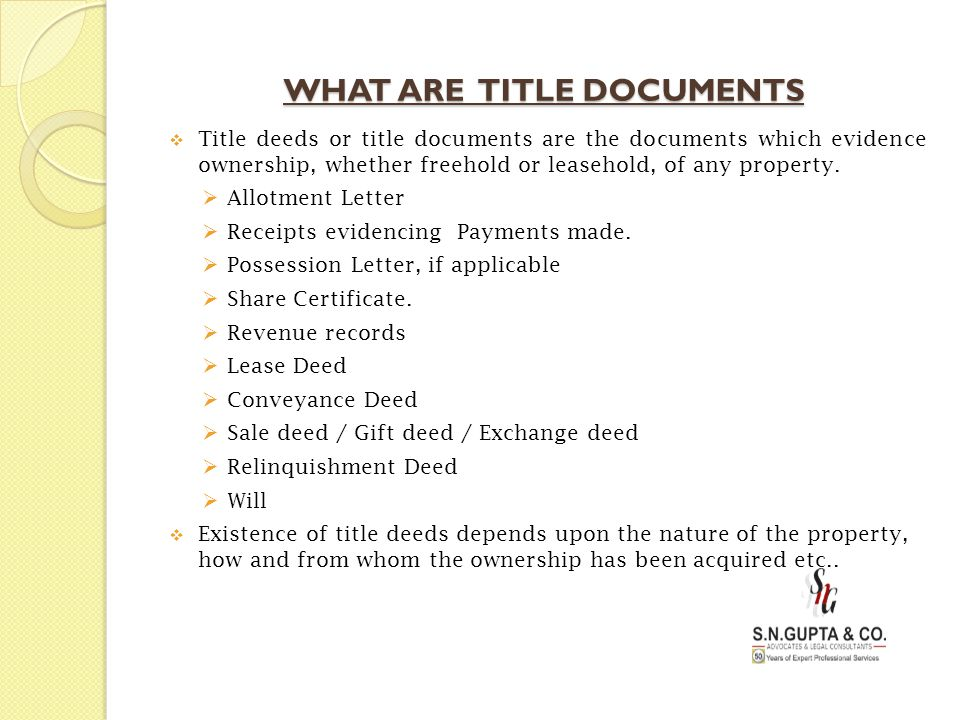 WHAT ARE TITLE DOCUMENTS  Title deeds or title documents are the documents which evidence ownership, whether freehold or leasehold, of any property.