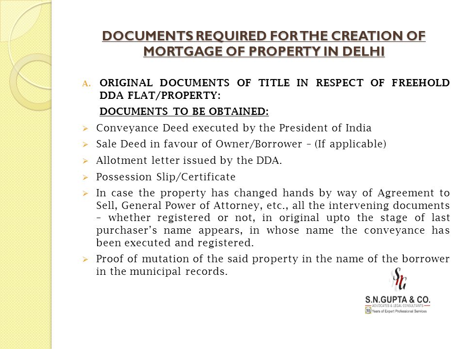 DOCUMENTS REQUIRED FOR THE CREATION OF MORTGAGE OF PROPERTY IN DELHI A. ORIGINAL DOCUMENTS OF TITLE IN RESPECT OF FREEHOLD DDA FLAT/PROPERTY: DOCUMENT